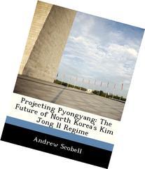 Projecting Pyongyang: The Future of North Korea's Kim Jong