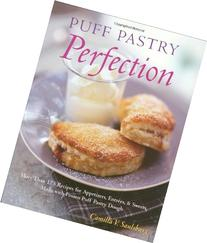 Puff Pastry Perfection: More Than 175 Recipes for Appetizers
