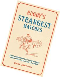 Rugby's Strangest Matches: Extraordinary But True Stories