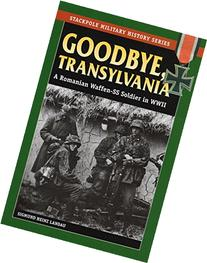 SMHS: Goodbye, Transylvania: A Romanian Waffen-SS Soldier in