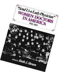 Send Us a Lady Physician: Women Doctors in America, 1835-