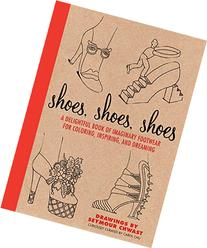 Shoes, Shoes, Shoes: A Delightful Book of Imaginary Footwear