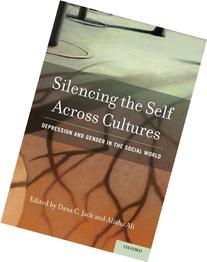 Silencing the Self Across Cultures: Depression and Gender in