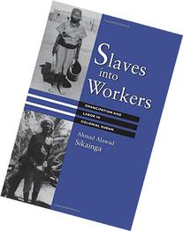 Slaves into Workers: Emancipation and Labor in Colonial