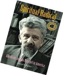 Spiritual Radical Abraham Joshua Heschel in America, 1940-