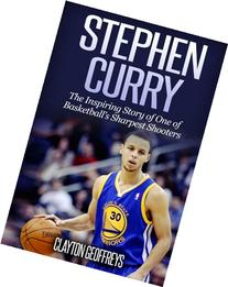 Stephen Curry: The Inspiring Story of One of Basketball's