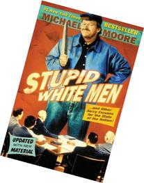 Stupid White Men : ...And Other Sorry Excuses for the State