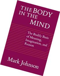 The Body in the Mind: The Bodily Basis of Meaning,
