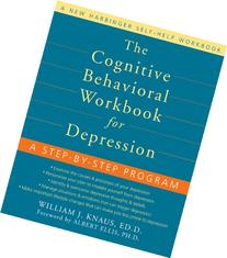 The Cognitive Behavioral Workbook for Depression: A Step-by-