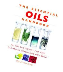 The Essential Oils Handbook: All the Oils You Will Ever Need
