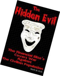 The Hidden Evil: The Financial Elite's Covert War Against