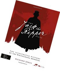 The Jack the Ripper Files: The Illustrated History of the
