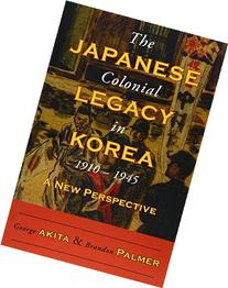 The Japanese Colonial Legacy in Korea, 1910-1945: A New