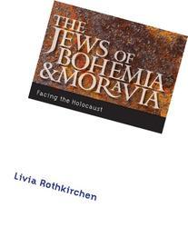 The Jews of Bohemia and Moravia: Facing the Holocaust