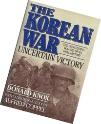 The Korean War: Uncertain Victory : An Oral History