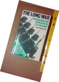 The Long War: Dictatorship and Revolution in El Salvador