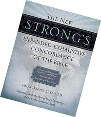 The New Strong's Expanded Exhaustive Concordance of the
