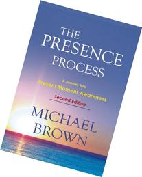 The Presence Process: A Journey into Present Moment