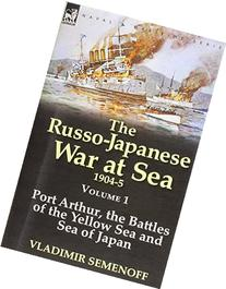 The Russo-Japanese War at Sea 1904-5: Volume 1-Port Arthur,