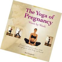 The Yoga of Pregnancy Week by Week: Connect with Your Unborn