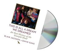 This Is All a Dream We Dreamed: An Oral History of the