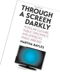 Through a Screen Darkly: Popular Culture, Public Diplomacy,