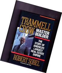 Trammell Crow, Master Builder: The Story of America's