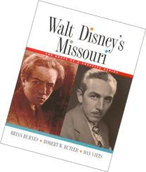 Walt Disney's Missouri: The Roots of a Creative Genius
