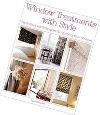 Window Treatments with Style: Fresh Ideas and Techniques for