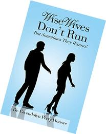 Wise Wives Don't Run: But Sometimes They Wanna