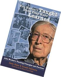 You Haven't Taught Until They Have Learned: John Wooden's