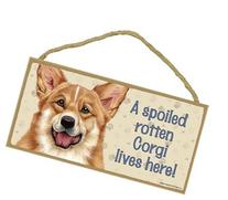 """A spoiled rotten Corgi lives here wood sign plaque 5"""" x 10"""