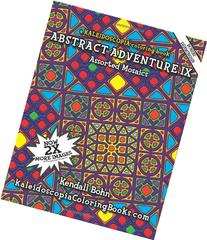Abstract Adventure IX: A Kaleidoscopia Coloring Book: