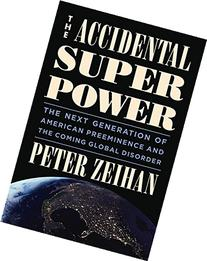 The Accidental Superpower :  The Next Generation of American
