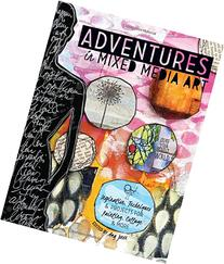 Adventures in Mixed Media Art: Inspiration, Techniques and