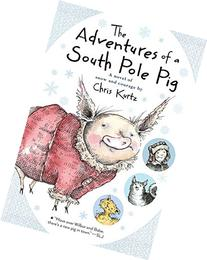 The Adventures of a South Pole Pig: A novel of snow and