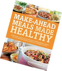 Make-Ahead Meals Made Healthy Exceptionally Delicious and