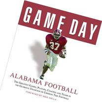 Alabama Football: The Greatest Games, Players, Coaches, and