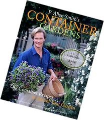 P. Allen Smith's Container Gardens: 60 Container Recipes to