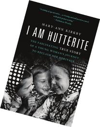 I Am Hutterite: The Fascinating True Story of a Young Woman'