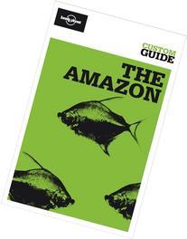 The Amazon: Amazonian Brazil, Bolivia, Peru, Ecuador,
