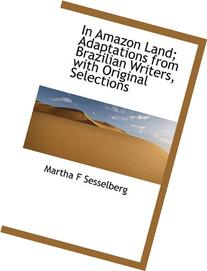 In Amazon Land; Adaptations From Brazilian Writers, With