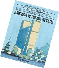 America Is Under Attack: September 11, 2001: The Day the