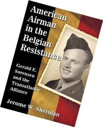American Airman in the Belgian Resistance: Gerald E.