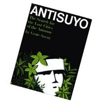 Antisuyo;: The search for the lost cities of the Amazon