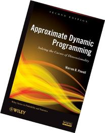 Approximate Dynamic Programming: Solving the Curses of