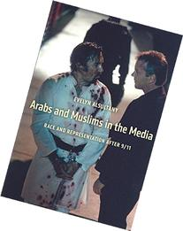 Arabs and Muslims in the Media: Race and Representation