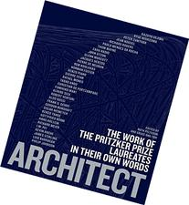 Architect: The Work of the Pritzker Prize Laureates in Their