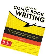 The Art of Comic Book Writing: The Definitive Guide to
