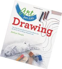 Art for Kids: Drawing: The Only Drawing Book You'll Ever